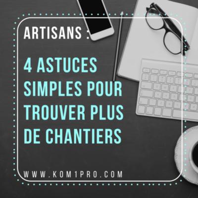 ARTISANS :   4 ASTUCES SIMPLES POUR TROUVER PLUS DE CHANTIERS